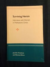 Surviving Heroin : Interviews with Women in Methadone Clinics by Marisa...