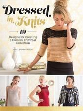 Dressed in Knits : 19 Designs for Creating a Custom Knitwear Collection by...