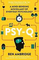 Psy-Q: A Mind-Bending Miscellany Of Everyday Psychology by Ben Ambridge..NEW.