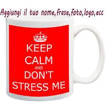 MUG TAZZA KEEP CALM/DON'T STRESS ME PERSONALIZZATA CON NOME FRASE,FOTO - IDEA RE