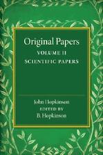 Original Papers of John Hopkinson: Volume 2, Scientific Papers (2014, Paperback)