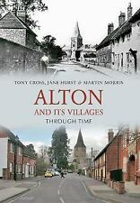 Alton and Its Villages Through Time by Jane Hurst, Martin Morris, Tony Cross (Pa