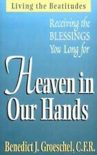 HEAVEN IN OUR HANDS by Benedict J. Groeschel, C.F.R. - NEW PAPERBACK BOOK