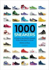 1000 Sneakers : A Guide to the World's Greatest Kicks, from Sport to Street, ...