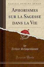 Aphorismes Sur La Sagesse Dans La Vie (Classic Reprint) (Paperback or Softback)