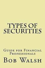 NEW Types of Securities: Guide for Financial Professionals by Bob Walsh