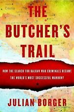 The Butcher's Trail : How the Search for Balkan War Criminals Became the World's