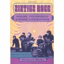 Sixties Rock: Garage, Psychedelic, and Other Satisfactions by Michael Hicks...