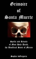 Grimoire of Santa Muerte: Spells and Rituals of Most Holy Death, the Unofficial