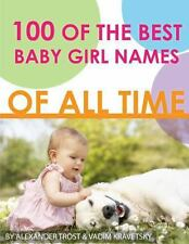 100 of the Best Baby Girl Names of All Time by Alexander Trost and Vadim...