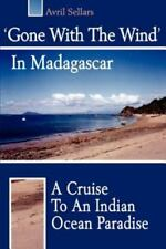 Gone with the Wind in Madagascar : A Cruise to an Indian Ocean Paradise by...