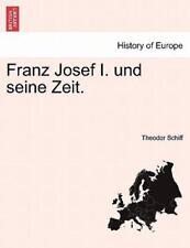 Franz Josef I. Und Seine Zeit. (german Edition): By Theodor Schiff