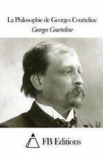 La Philosophie de Georges Courteline by Georges Courteline (2015, Paperback)