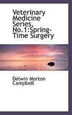 Veterinary Medicine Series, No.1: Spring-Time Surgery: By Delwin Morton Campbell