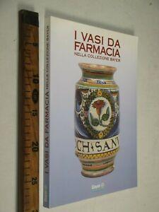 VASI DA FARMACIA COLLEZIONE BAYER MAIOLICA CERAMICA ED. PACINI 1997