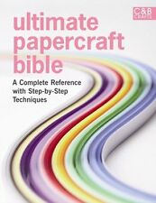 Ultimate Papercraft Bible: A Complete Reference with Step-by-step Techniques (,