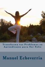 Transforma Tus Problemas en Aprendizajes para Ser Feliz by Manuel Echeverria...