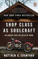 Shop Class as Soulcraft: An Inquiry Into the Value of Work (Paperback or Softbac