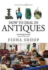 How to Deal in Antiques by Fiona Shoop (Paperback, 2011)