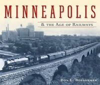 MINNEAPOLIS and the Age of Railways -- (NEW BOOK)