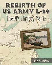 Rebirth of US Army L-89 : The MV Christy Marie by Jack Matson (2016, Paperback)