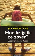 HOE KRIJG IK ZE ZOVER ? (DRAAGVLAK ZONDER DWANG) - Jan van Setten