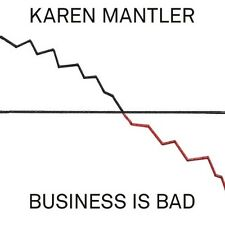 KAREN MANTLER - BUSINESS IS BAD  CD NEU