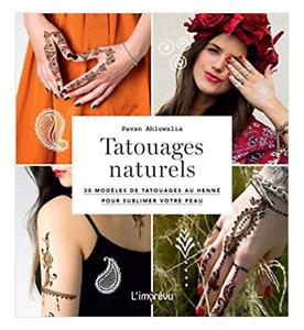 LIVRE - TATOUAGES NATURELS > 30 MODELES AU HENNE POUR SUBLIMER VOTRE PEAU