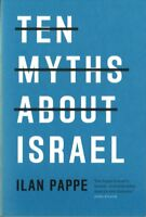 Ten Myths About Israel, Paperback by Pappe, Ilan, Brand New, Free shipping in...