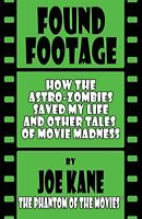 Found Footage: How the Astro-Zombies Saved My Life and Other Tales of Movie M…