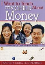 I Want to Teach My Child About Money: An On-The-Go Guide for Busy Parents Rechk