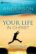 Your Life in Christ : Walk in Freedom by Faith: By Anderson, Neil T.