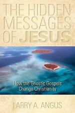 The Hidden Messages of Jesus : How the Gnostic Gospels Change Christianity by La
