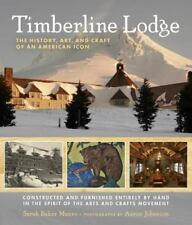 Timberline Lodge: The History, Art, and Craft of an American Icon by Munro, Sar