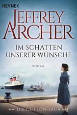 Im Schatten unserer Wünsche / Clifton-Saga Bd.4 von Jeffrey Archer, UNGELESEN