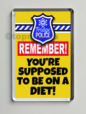 Quality Fridge Magnet, FRIDGE POLICE - YOU'RE SUPPOSED TO BE ON A DIET! - Cheeky