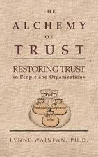 The Alchemy of Trust: Restoring Trust in People and Organizations by Lynne,...