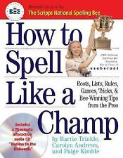How to Spell Like a Champ : The Official Book and CD of the National Spelling Be