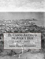 Ayer y Hoy: El Casco Antiguo de Ayer y Hoy : 140 Anos de Historia en Imagenes...
