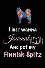 I Just Wanna Journal and Pet My Finnish Spitz : Dog Books for Adults, 6 X 9,.