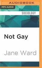 Not Gay : Sex Between Straight White Men by Jane Ward (2016, MP3 CD, Unabridged)