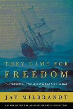They Came for Freedom: The Forgotten, Epic Adventure of the Pilgrims by Milbran