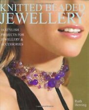 Knitted Beaded Jewellery: 16 Stylish Projects for J. by Herring, Ruth Hardback