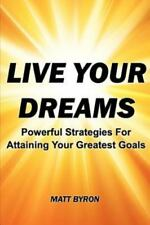 Live Your Dreams: Powerful Strategies for Attaining Your Greatest Goals