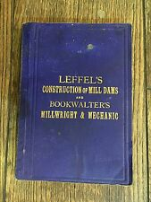 Leffel's Construction of Mill Dams & Bookwalter's Millwright & Mechanic,1881