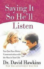 Saying It So He'll Listen : You Can Have Better Communication by David Hawkins