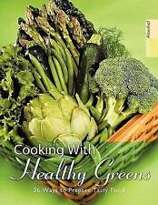 Cooking with Healthy Greens : 36 Ways to Prepare Tasty Food by Alevtina...