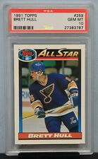 1991 TOPPS # 259 Brett Hull PSA 10 GEM MT - PSA # 27383787  BLUES  ALL-STAR !!!