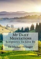 My Daily Meditations: Scriptures To Live By by Yeager, Dr Michael H Book The