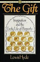 The Gift : Imagination and the Erotic Life of Property by Lewis Hyde